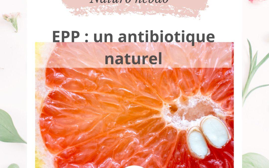 L'extrait de pépin de pamplemousse : un antibiotique naturel.